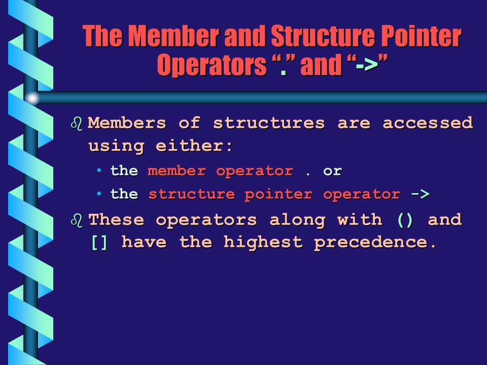 The Member and Structure Pointer Operators. and -> b Members of structures are accessed using either: the member operator. orthe member operator. or t