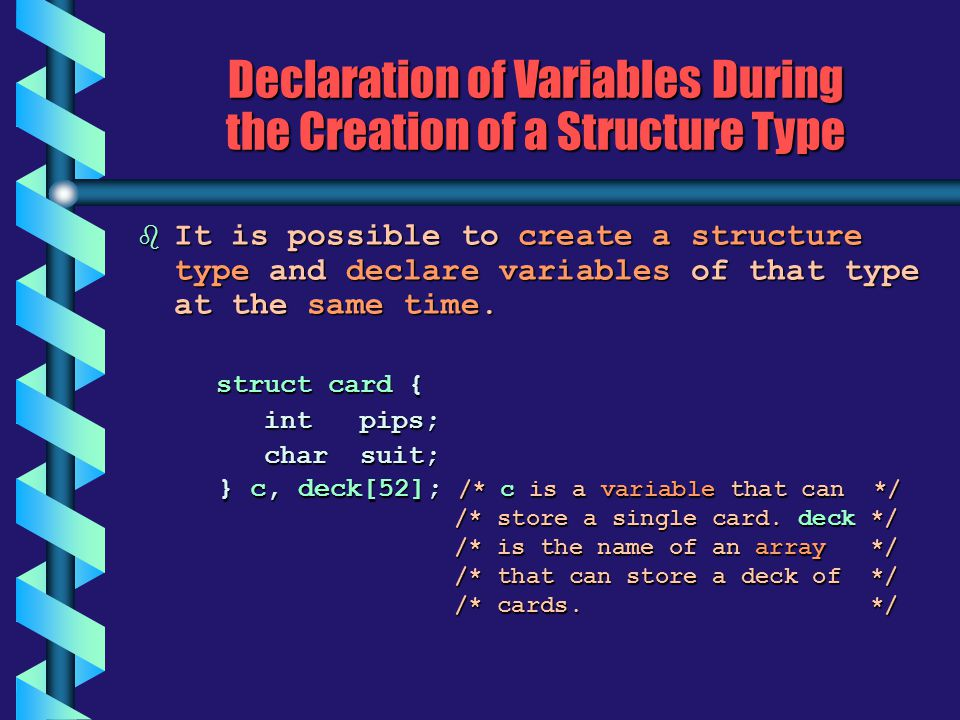 Declaration of Variables During the Creation of a Structure Type b It is possible to create a structure type and declare variables of that type at the