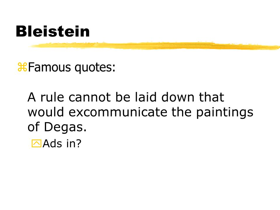 Bleistein Famous quotes: A rule cannot be laid down that would excommunicate the paintings of Degas.