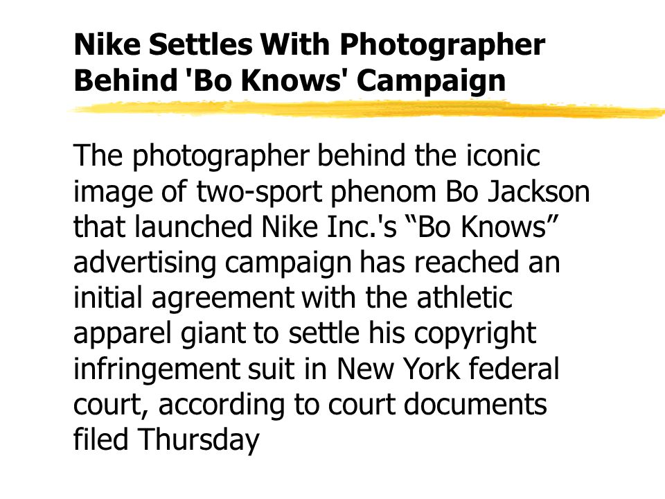 The photographer behind the iconic image of two-sport phenom Bo Jackson that launched Nike Inc. s Bo Knows advertising campaign has reached an initial agreement with the athletic apparel giant to settle his copyright infringement suit in New York federal court, according to court documents filed Thursday Nike Settles With Photographer Behind Bo Knows Campaign