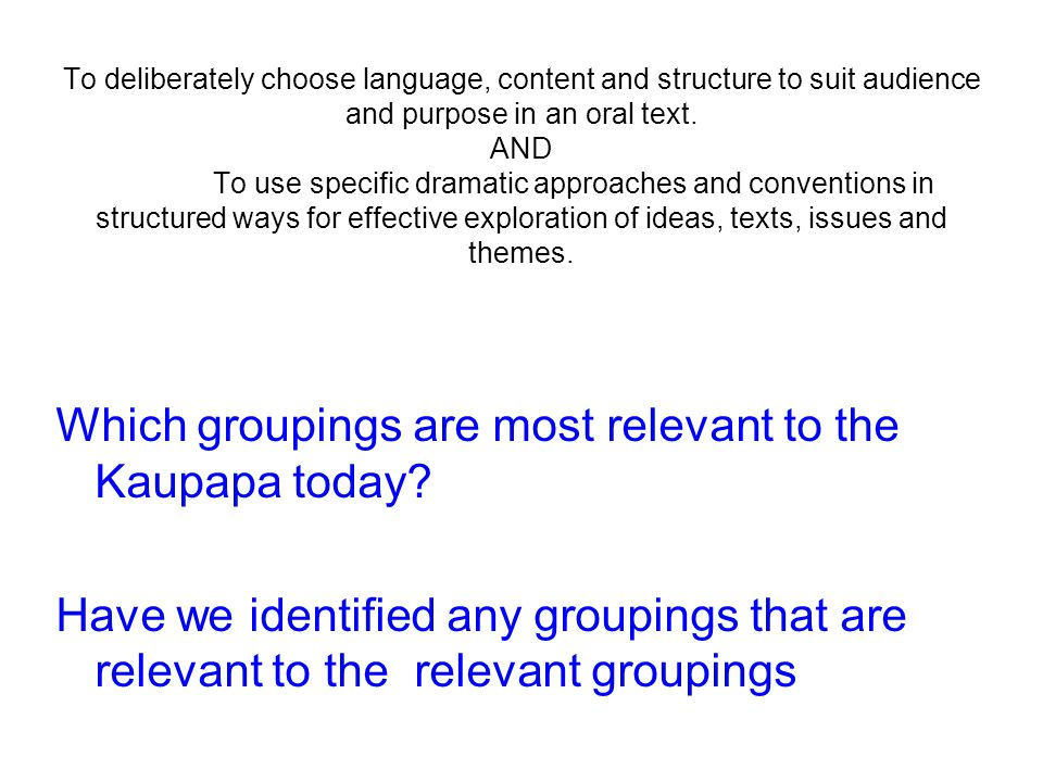 To deliberately choose language, content and structure to suit audience and purpose in an oral text.