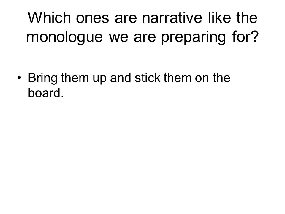 Which ones are narrative like the monologue we are preparing for.