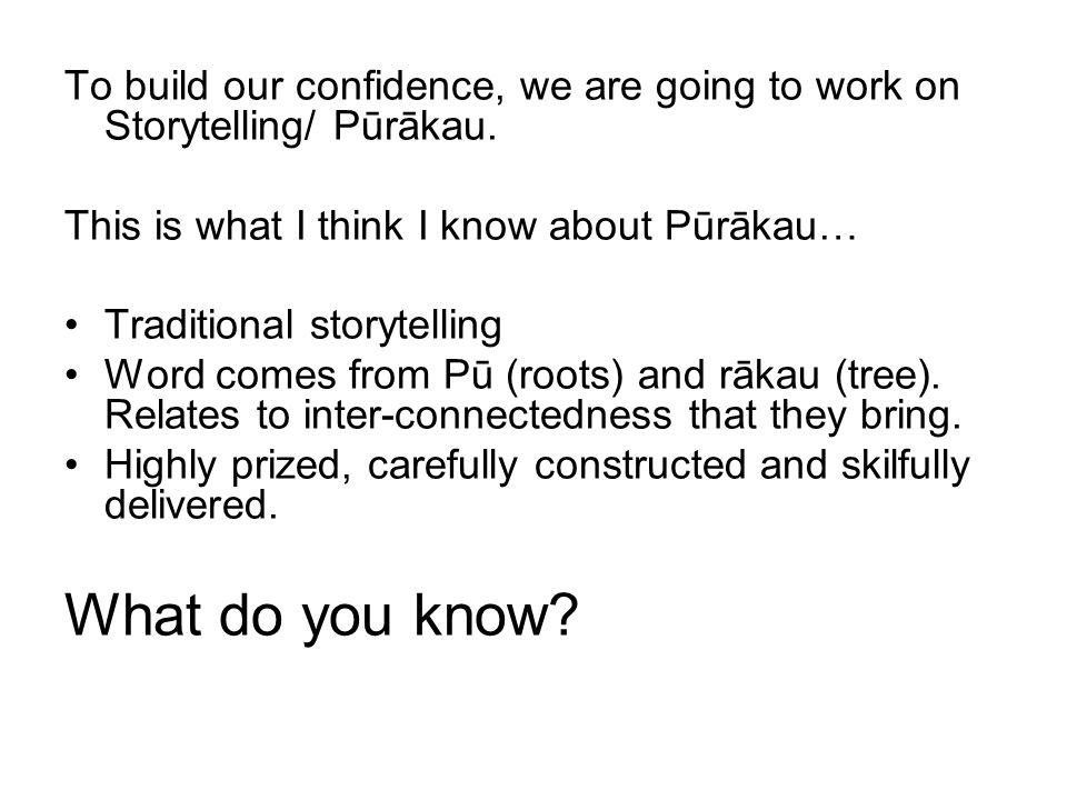 To build our confidence, we are going to work on Storytelling/ Pūrākau.