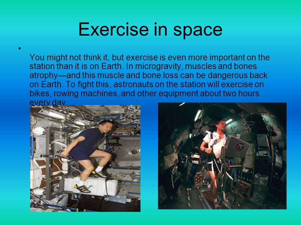 Exercise in space You might not think it, but exercise is even more important on the station than it is on Earth.