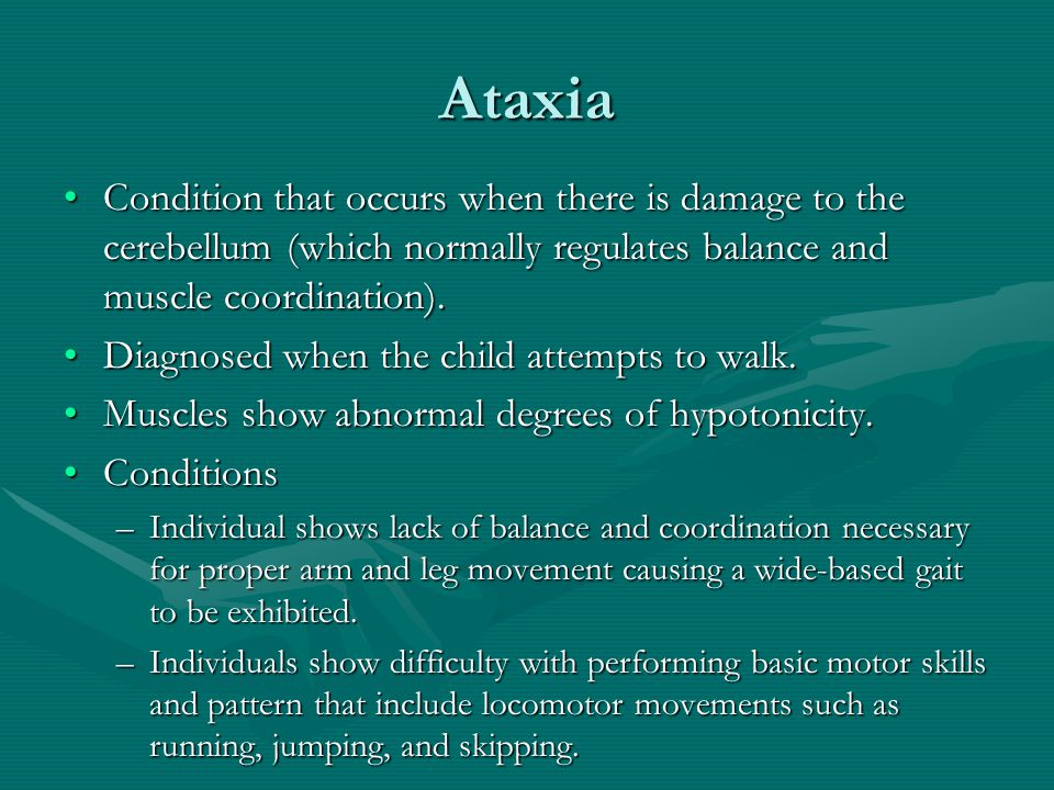 Ataxia Condition that occurs when there is damage to the cerebellum (which normally regulates balance and muscle coordination).Condition that occurs w