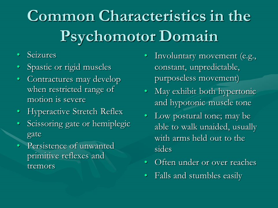 Common Characteristics in the Psychomotor Domain SeizuresSeizures Spastic or rigid musclesSpastic or rigid muscles Contractures may develop when restr