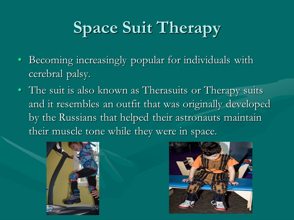 Space Suit Therapy Becoming increasingly popular for individuals with cerebral palsy.Becoming increasingly popular for individuals with cerebral palsy