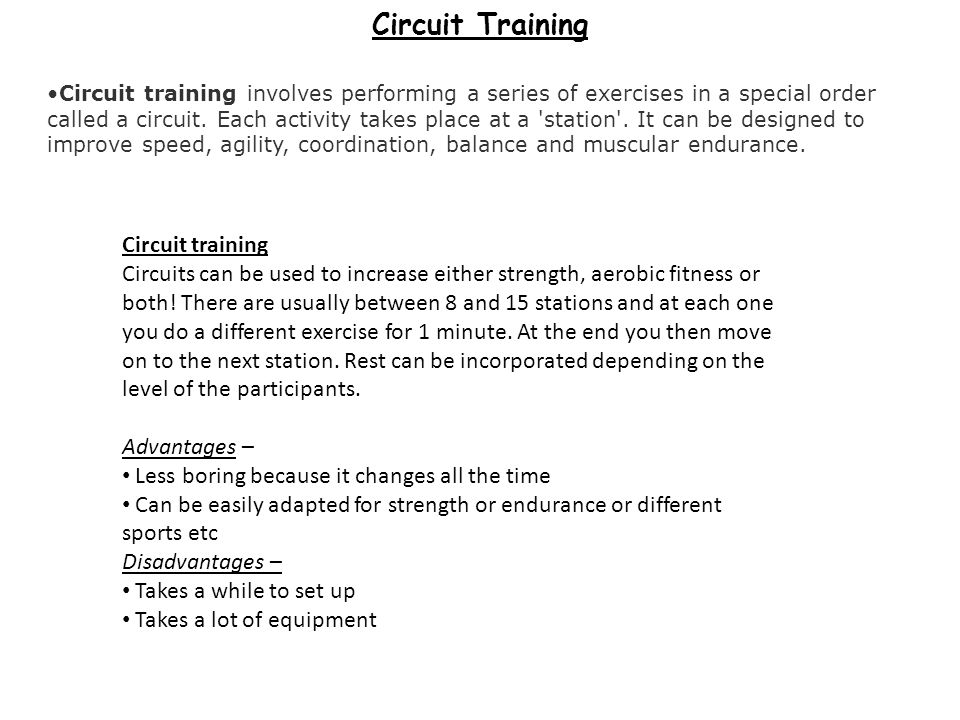 Circuit training involves performing a series of exercises in a special order called a circuit. Each activity takes place at a 'station'. It can be de