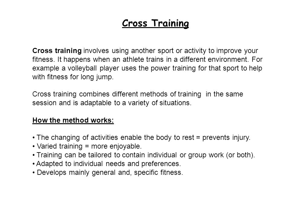 Cross Training Cross training involves using another sport or activity to improve your fitness. It happens when an athlete trains in a different envir