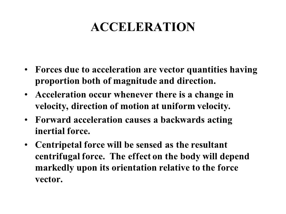 ACCELERATION Forces due to acceleration are vector quantities having proportion both of magnitude and direction.