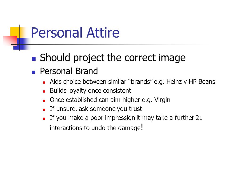 Personal Attire Should project the correct image Personal Brand Aids choice between similar brands e.g.