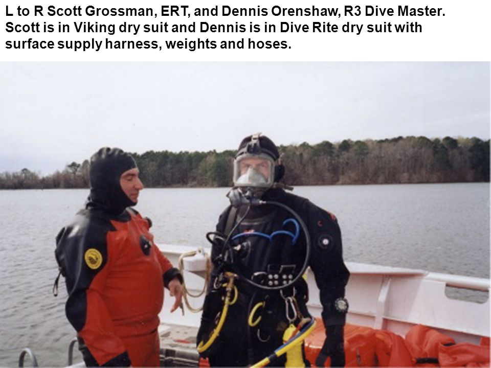 L to R Scott Grossman, ERT, and Dennis Orenshaw, R3 Dive Master.