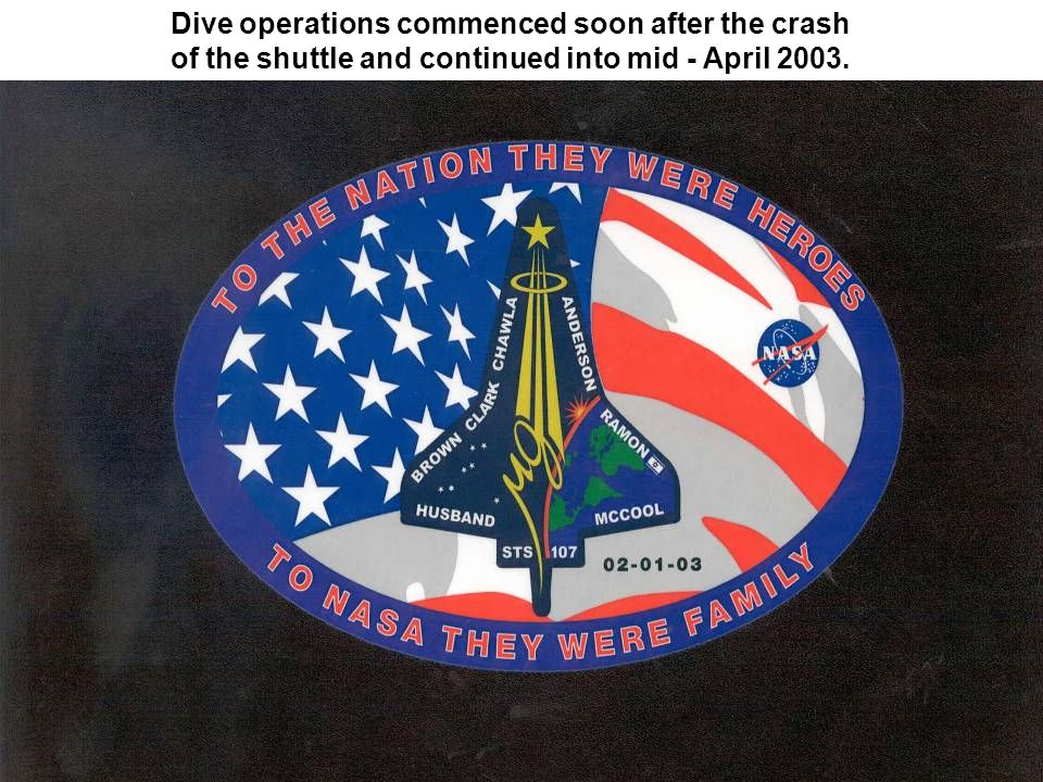 Dive operations commenced soon after the crash of the shuttle and continued into mid - April 2003.