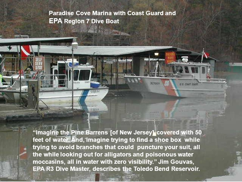 Paradise Cove Marina with Coast Guard and EPA Region 7 Dive Boat Imagine the Pine Barrens [of New Jersey] covered with 50 feet of water.