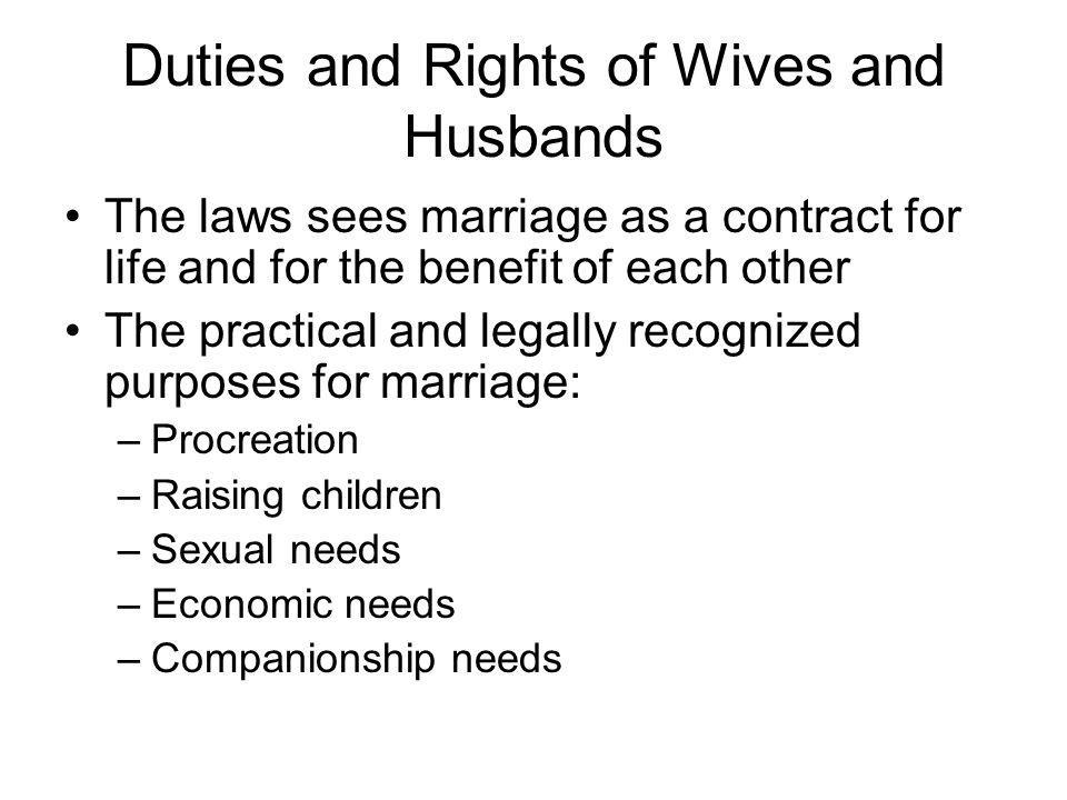 Duties and Rights of Wives and Husbands The laws sees marriage as a contract for life and for the benefit of each other The practical and legally reco