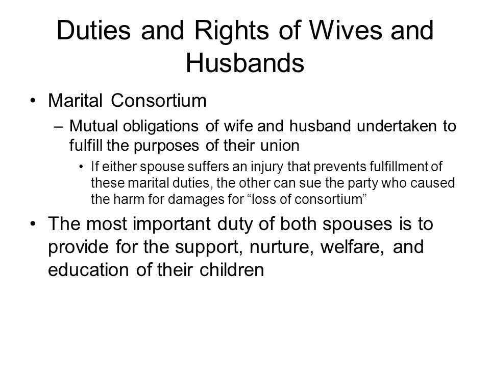 Duties and Rights of Wives and Husbands Marital Consortium –Mutual obligations of wife and husband undertaken to fulfill the purposes of their union I