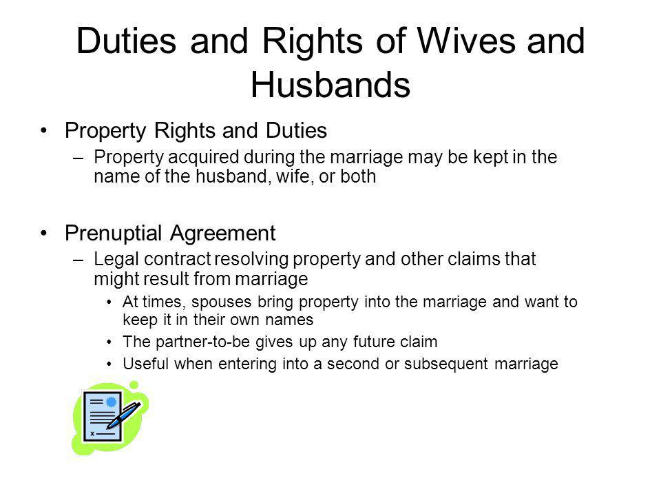 Duties and Rights of Wives and Husbands Property Rights and Duties –Property acquired during the marriage may be kept in the name of the husband, wife