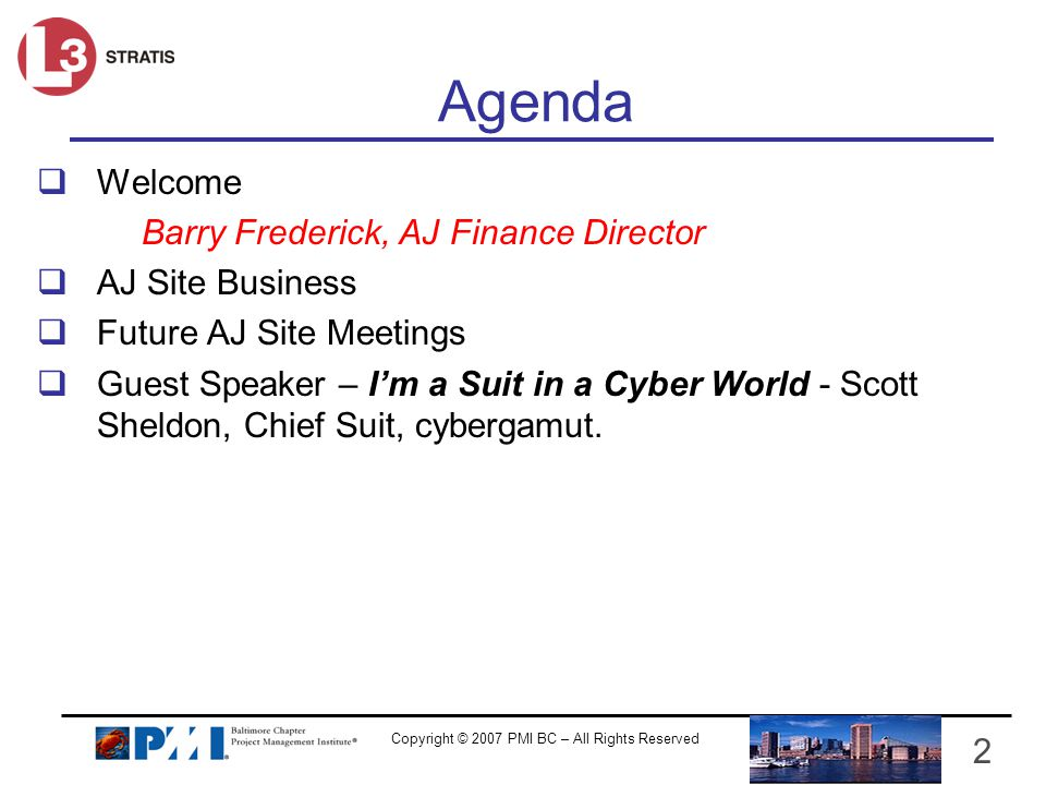 Copyright © 2007 PMI BC – All Rights Reserved 2 Agenda Welcome Barry Frederick, AJ Finance Director AJ Site Business Future AJ Site Meetings Guest Spe