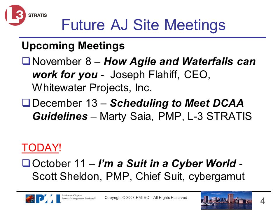 Copyright © 2007 PMI BC – All Rights Reserved 4 Future AJ Site Meetings Upcoming Meetings November 8 – How Agile and Waterfalls can work for you - Jos