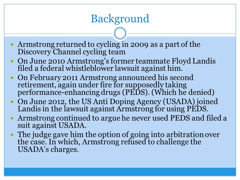 Background Armstrong returned to cycling in 2009 as a part of the Discovery Channel cycling team On June 2010 Armstrong s former teammate Floyd Landis filed a federal whistleblower lawsuit against him.