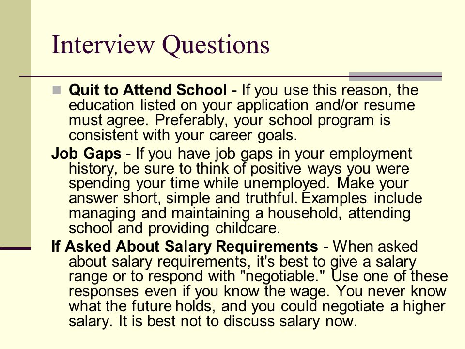 Interview Questions Quit to Attend School - If you use this reason, the education listed on your application and/or resume must agree.