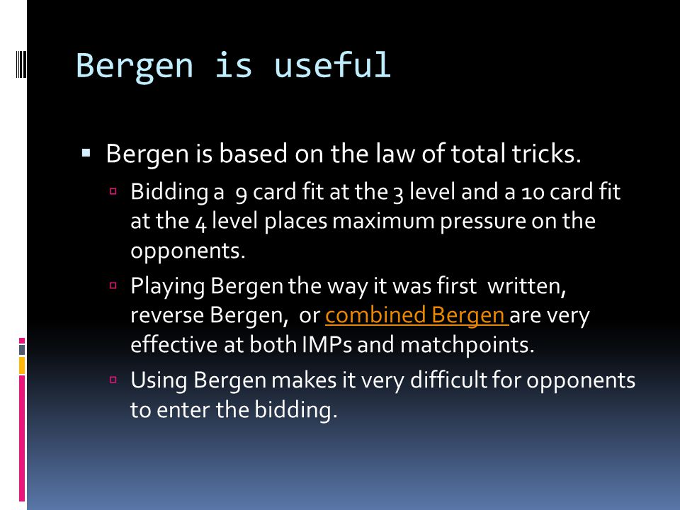 Bergen is useful Bergen is based on the law of total tricks.