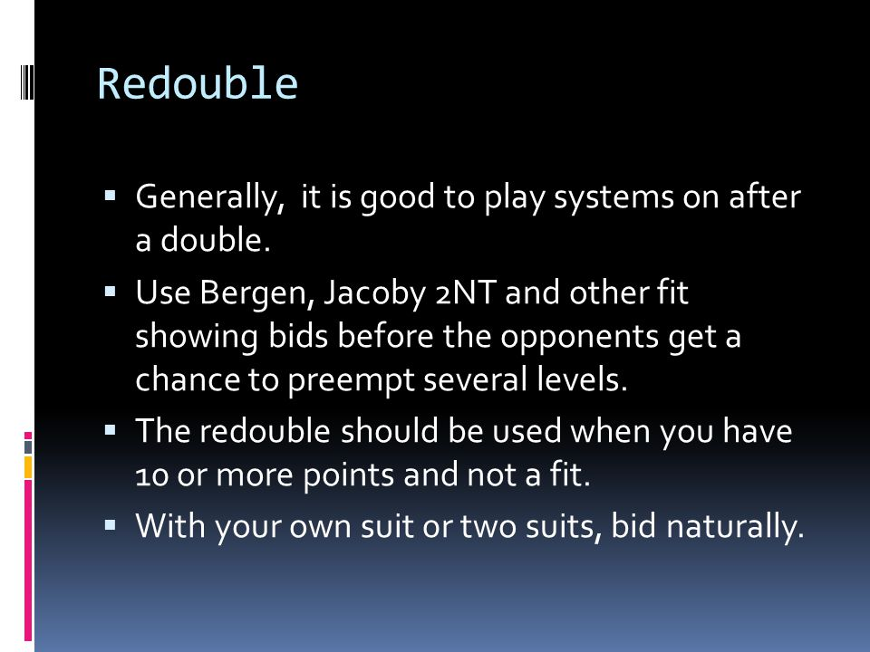 Redouble Generally, it is good to play systems on after a double.