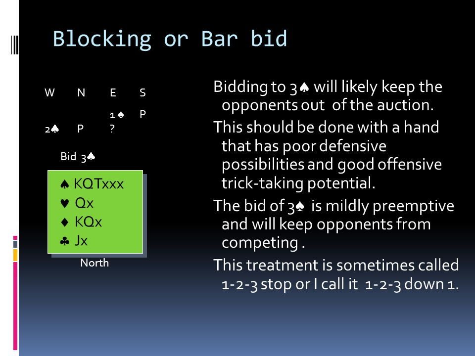 Blocking or Bar bid Bidding to 3 will likely keep the opponents out of the auction.