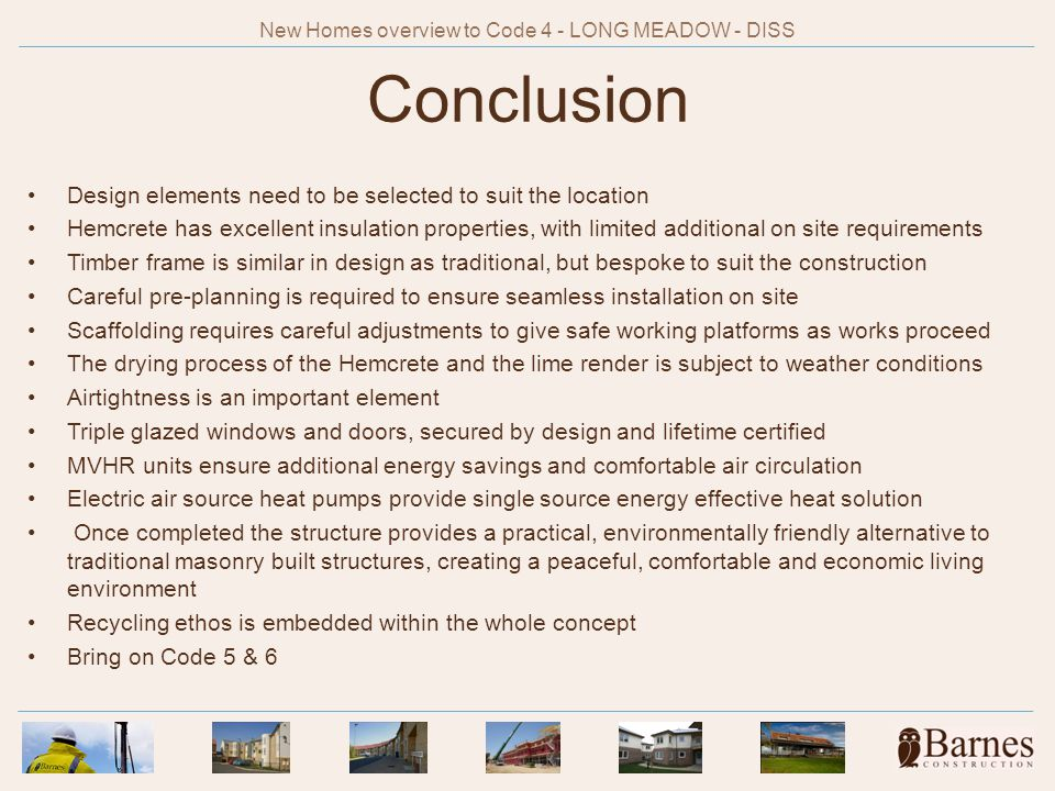 Conclusion Design elements need to be selected to suit the location Hemcrete has excellent insulation properties, with limited additional on site requ