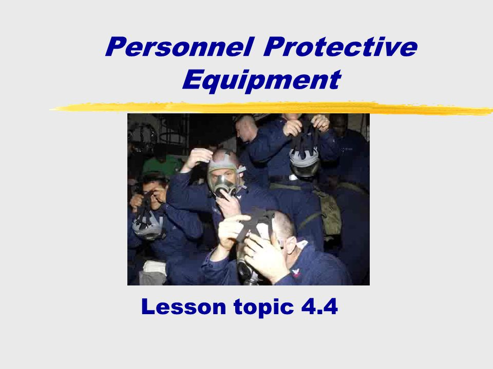 Enabling objectives zDescribe the function of personal protective equipment consisting of the ACPG, MCU-2P protective mask, boots & glove set to include: Component characteristics & functions zDescribe the operation to include donning/doffing procedures for personal protective equipment zExplain abnormal conditions associated with personal protective equipment