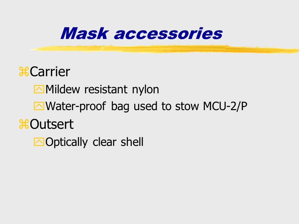 Mask accessories zCarrier yMildew resistant nylon yWater-proof bag used to stow MCU-2/P zOutsert yOptically clear shell