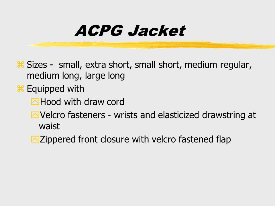 ACPG Jacket zSizes - small, extra short, small short, medium regular, medium long, large long zEquipped with yHood with draw cord yVelcro fasteners -