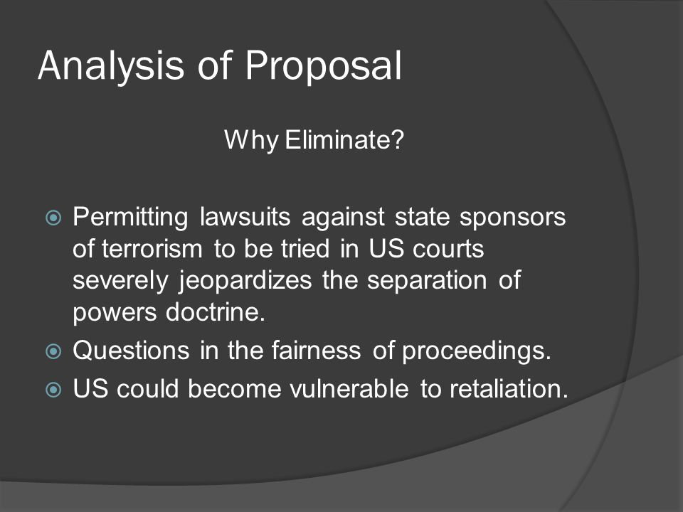 Analysis of Proposal Why Eliminate? Permitting lawsuits against state sponsors of terrorism to be tried in US courts severely jeopardizes the separati