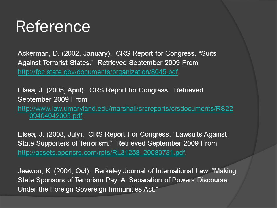 Reference Ackerman, D. (2002, January). CRS Report for Congress. Suits Against Terrorist States. Retrieved September 2009 From http://fpc.state.gov/do