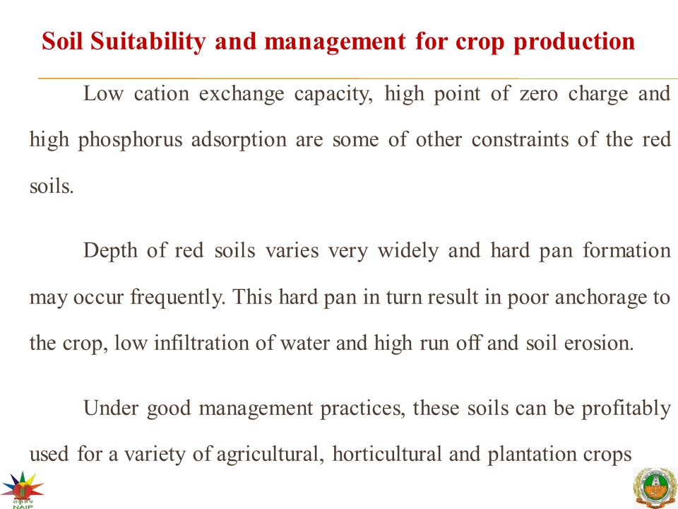 Soil Suitability and management for crop production Low cation exchange capacity, high point of zero charge and high phosphorus adsorption are some of other constraints of the red soils.