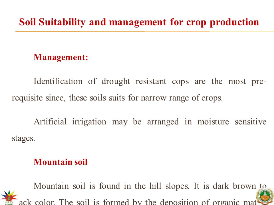 Soil Suitability and management for crop production Management: Identification of drought resistant cops are the most pre- requisite since, these soils suits for narrow range of crops.