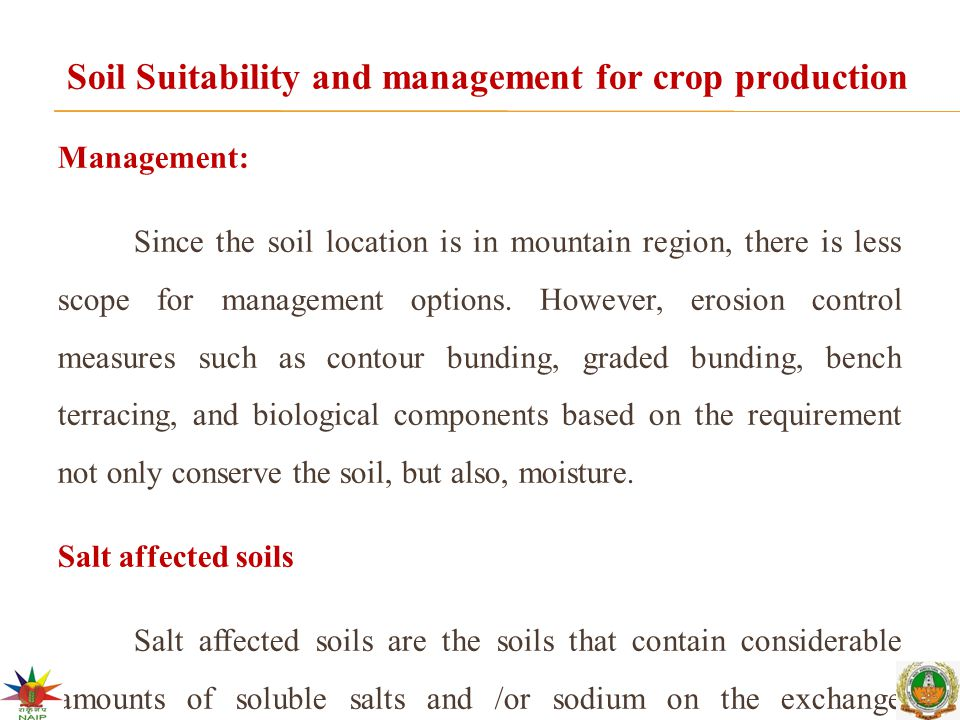 Soil Suitability and management for crop production Management: Since the soil location is in mountain region, there is less scope for management opti