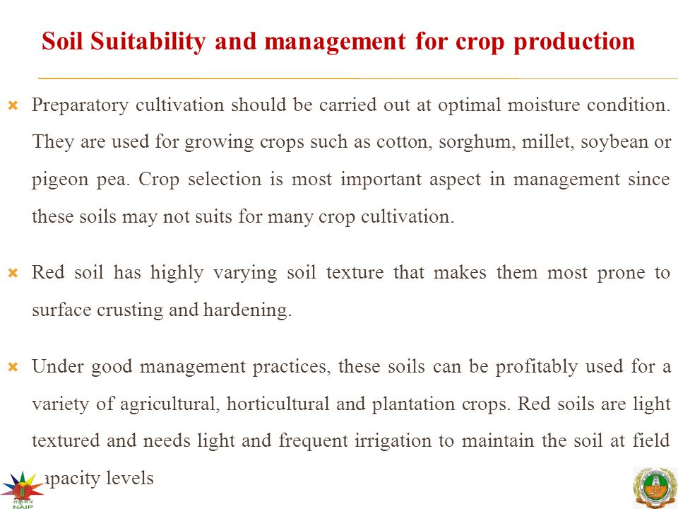 Soil Suitability and management for crop production Preparatory cultivation should be carried out at optimal moisture condition.