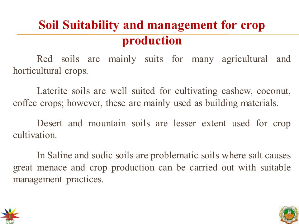 Soil Suitability and management for crop production Red soils are mainly suits for many agricultural and horticultural crops. Laterite soils are well