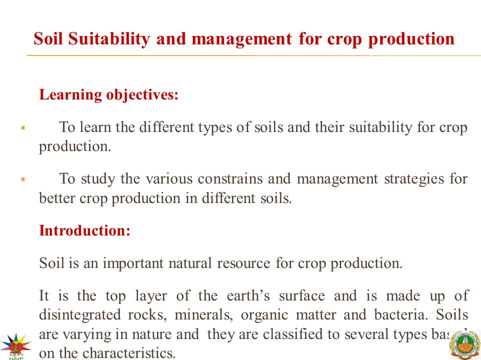 Soil Suitability and management for crop production Learning objectives: To learn the different types of soils and their suitability for crop producti