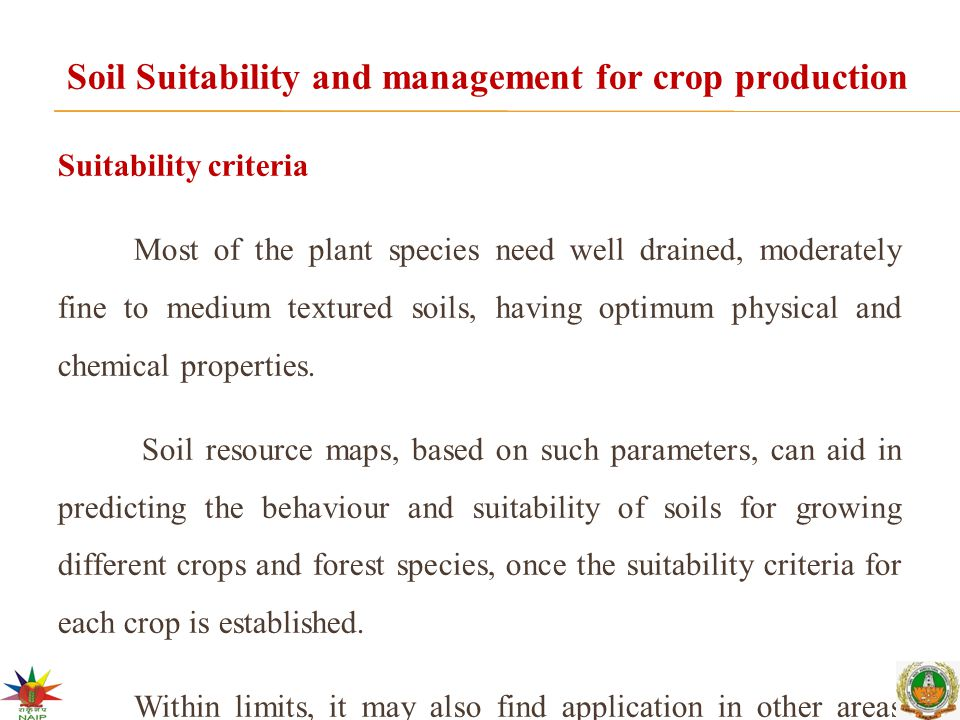 Soil Suitability and management for crop production Suitability criteria Most of the plant species need well drained, moderately fine to medium textur