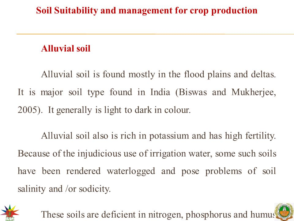 Soil Suitability and management for crop production Alluvial soil Alluvial soil is found mostly in the flood plains and deltas. It is major soil type