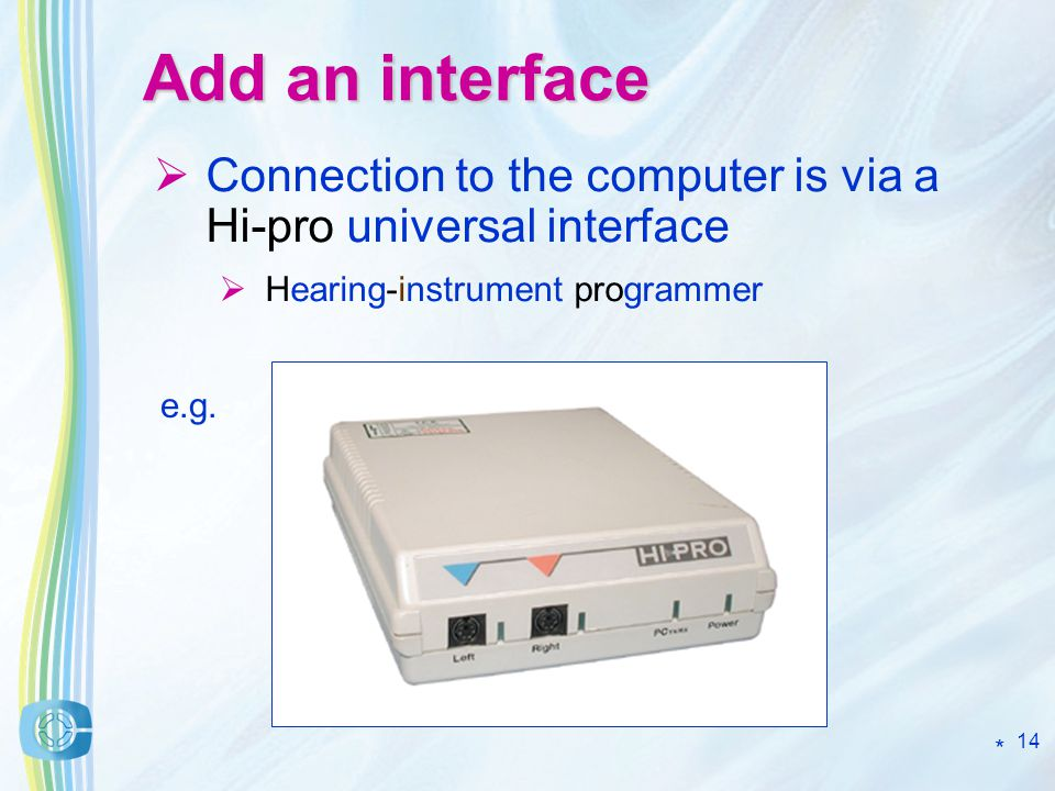 14 Add an interface Connection to the computer is via a Hi-pro universal interface Hearing-instrument programmer e.g.
