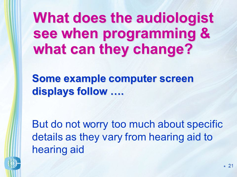 21 What does the audiologist see when programming & what can they change.