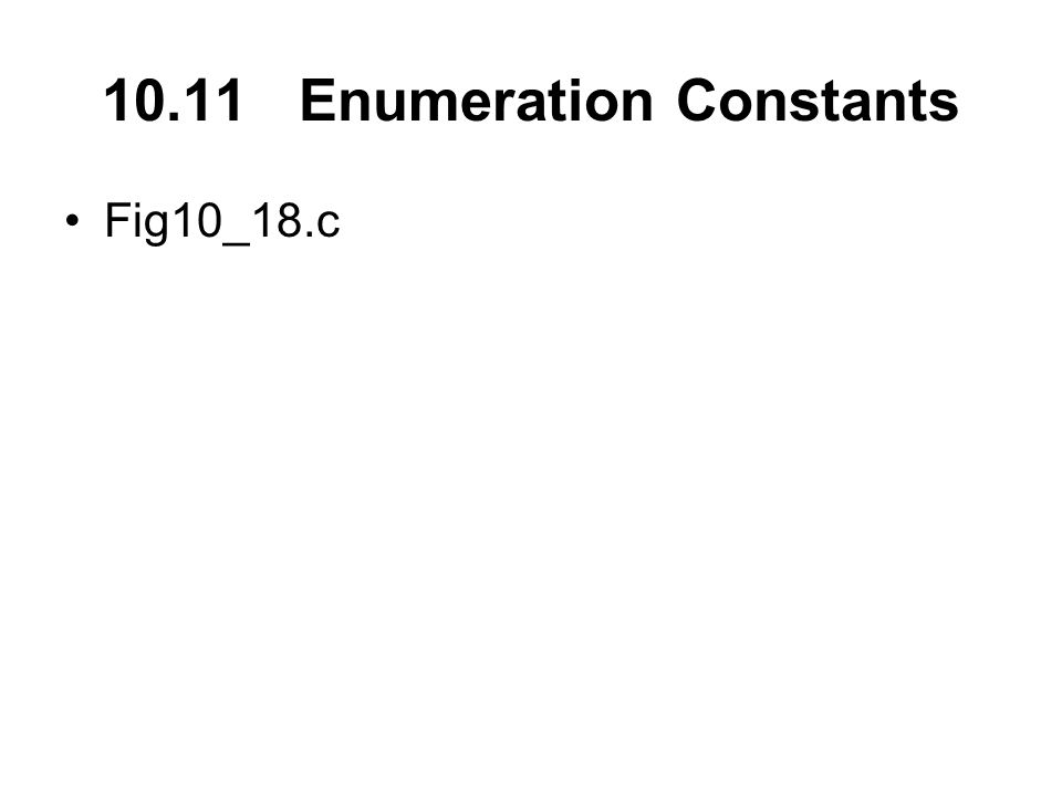 10.11 Enumeration Constants Fig10_18.c
