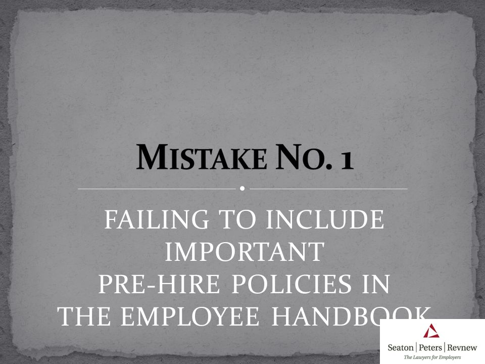 FAILING TO INCLUDE IMPORTANT PRE-HIRE POLICIES IN THE EMPLOYEE HANDBOOK