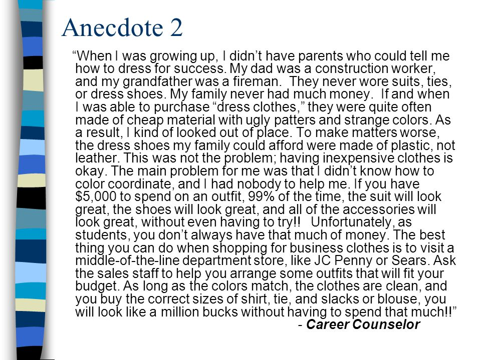 Anecdote 2 When I was growing up, I didnt have parents who could tell me how to dress for success.