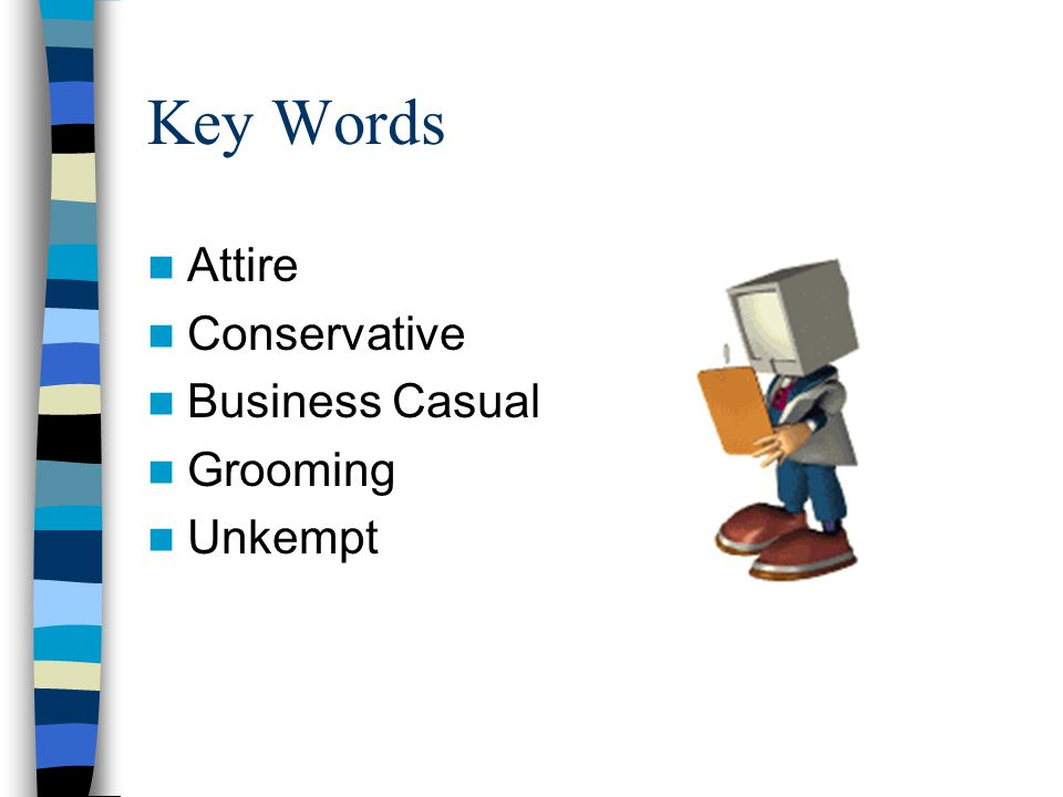Key Words Attire Conservative Business Casual Grooming Unkempt