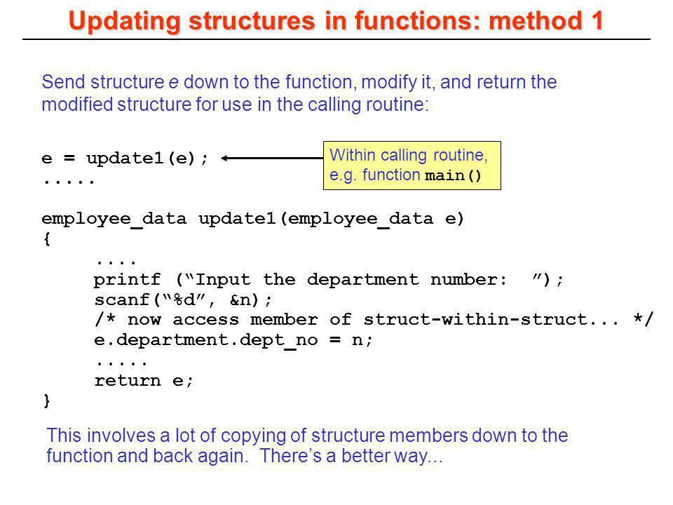 e = update1(e);..... employee_data update1(employee_data e) {.... printf (Input the department number: ); scanf(%d, &n); /* now access member of struc