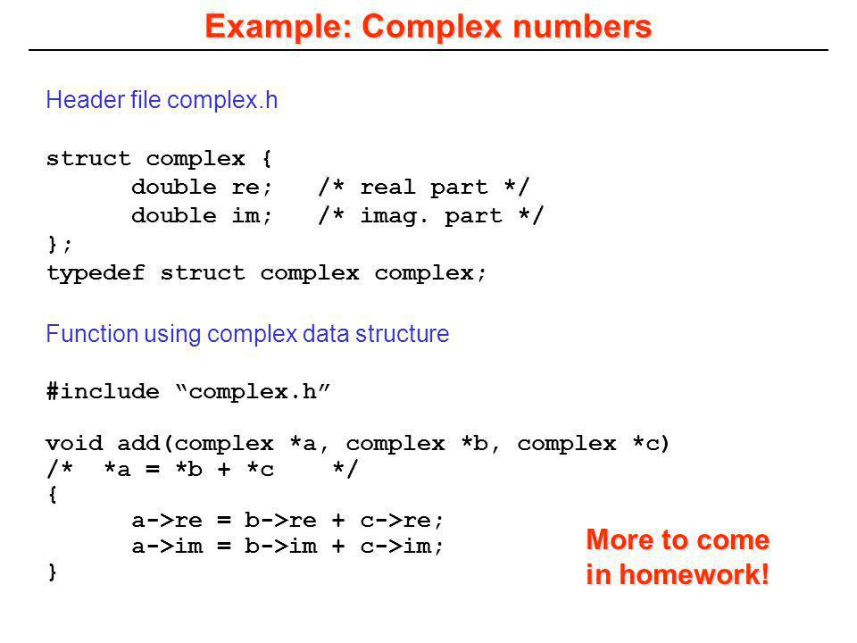 #include complex.h void add(complex *a, complex *b, complex *c) /* *a = *b + *c */ { a->re = b->re + c->re; a->im = b->im + c->im; } Function using co